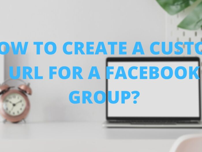 HOW TO CREATE A CUSTOM URL FOR A FACEBOOK GROUP?